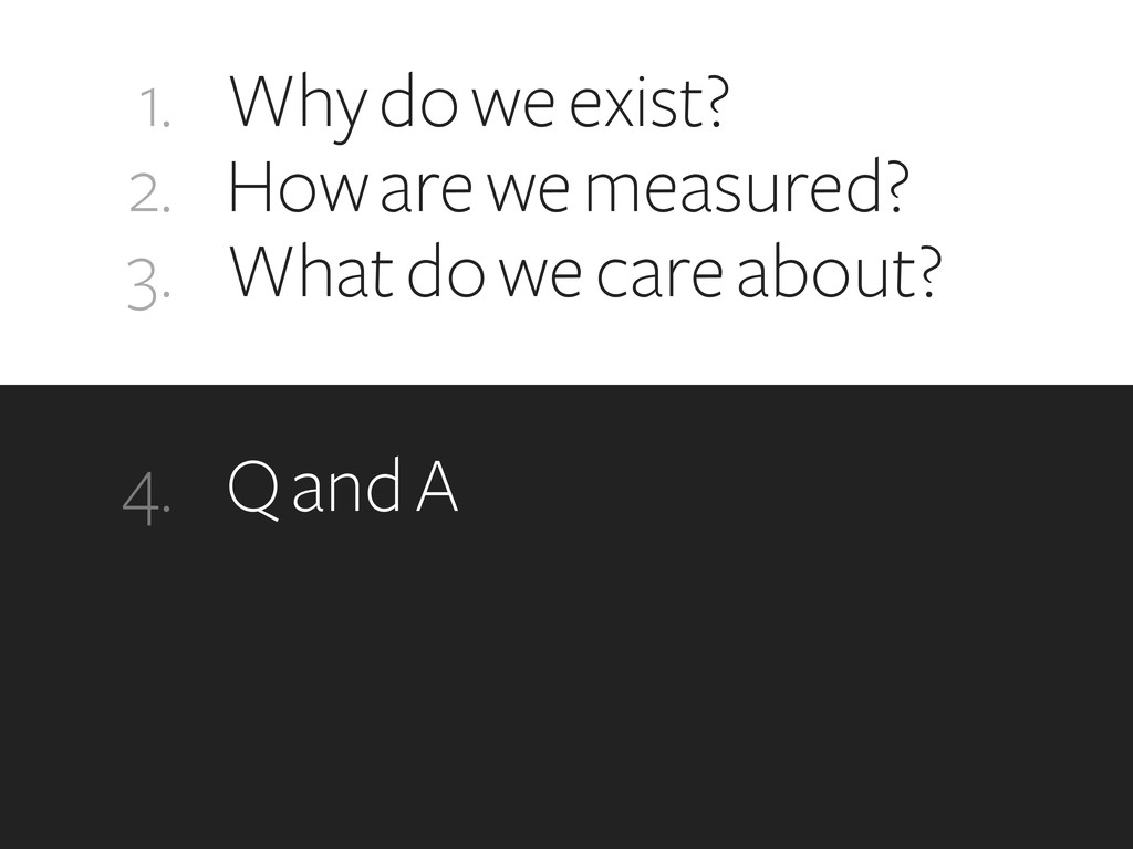 1. 2. 3. Why do we exist? How are we measured? ...