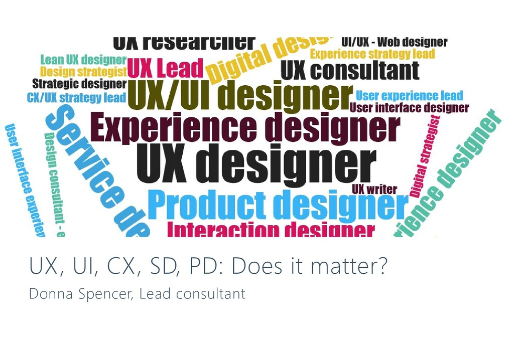 UX, UI, CX, SD, PD: Does it matter? Donna Spenc...