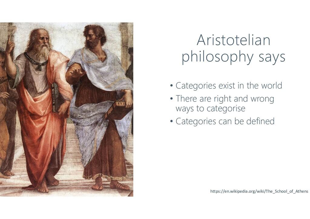 Aristotelian philosophy says • Categories exist...