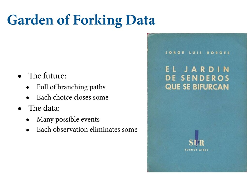 Garden of Forking Data • The future: • Full of ...