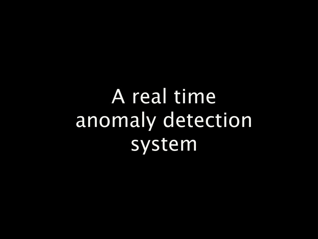 A real time anomaly detection system