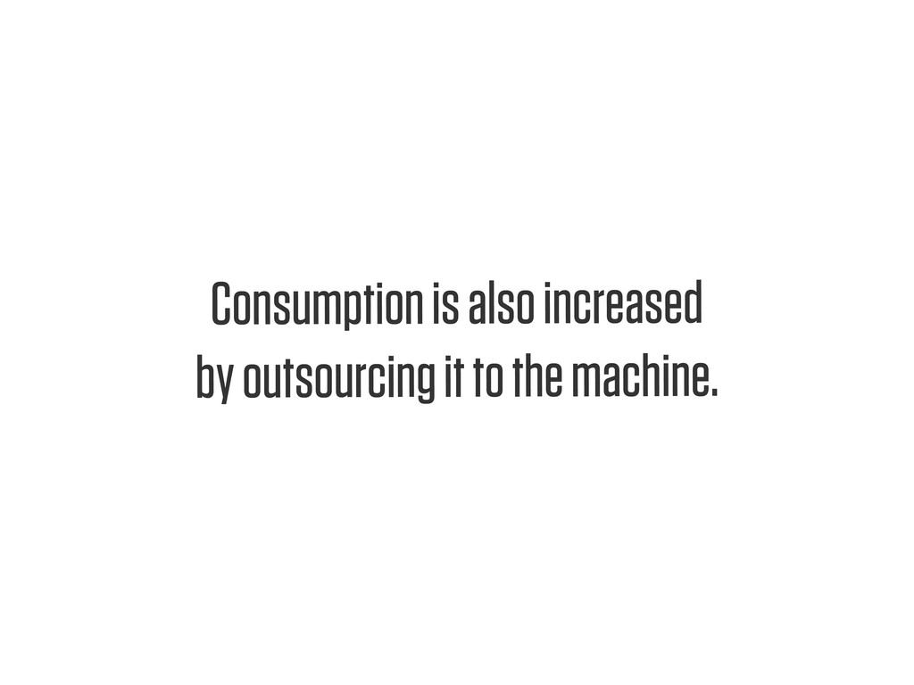 Text Consumption is also increased by outsourci...
