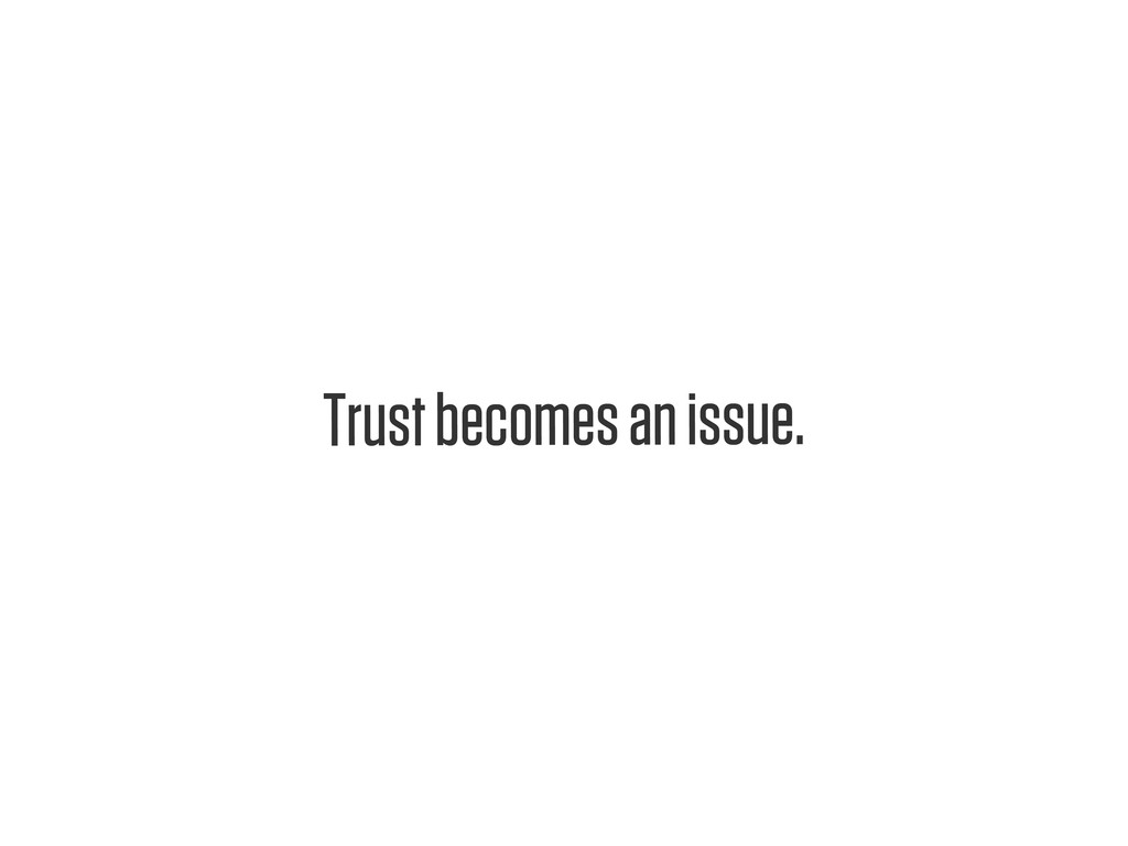 Text Trust becomes an issue.