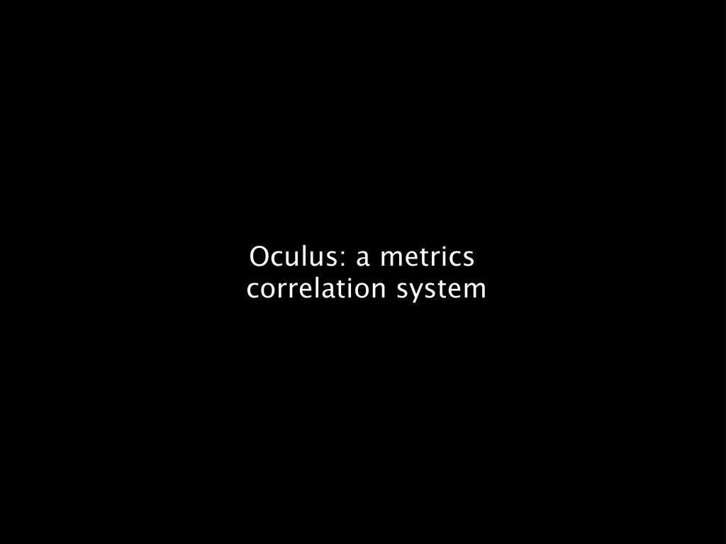 Oculus: a metrics correlation system