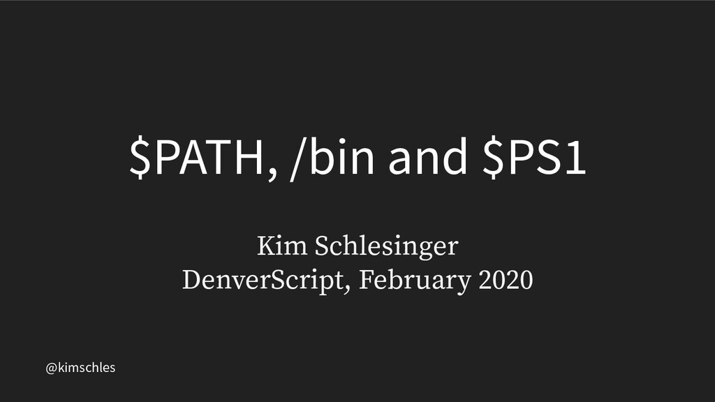 @kimschles $PATH, /bin and $PS1 Kim Schlesinger...