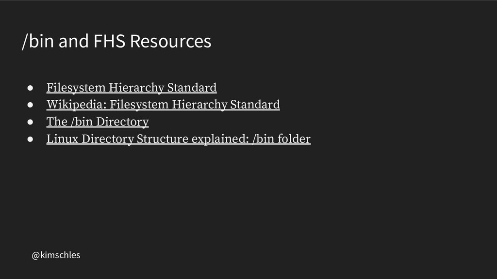 @kimschles /bin and FHS Resources ● Filesystem ...