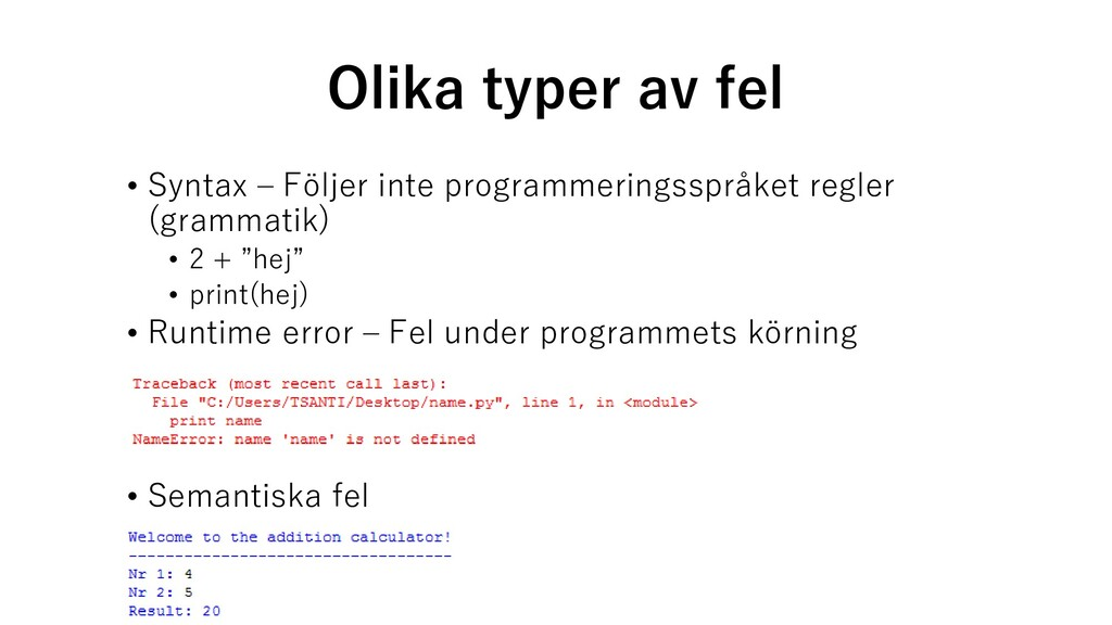 Olika typer av fel • Syntax – Följer inte progr...