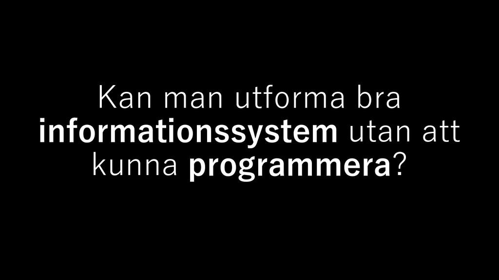 Kan man utforma bra informationssystem utan att...