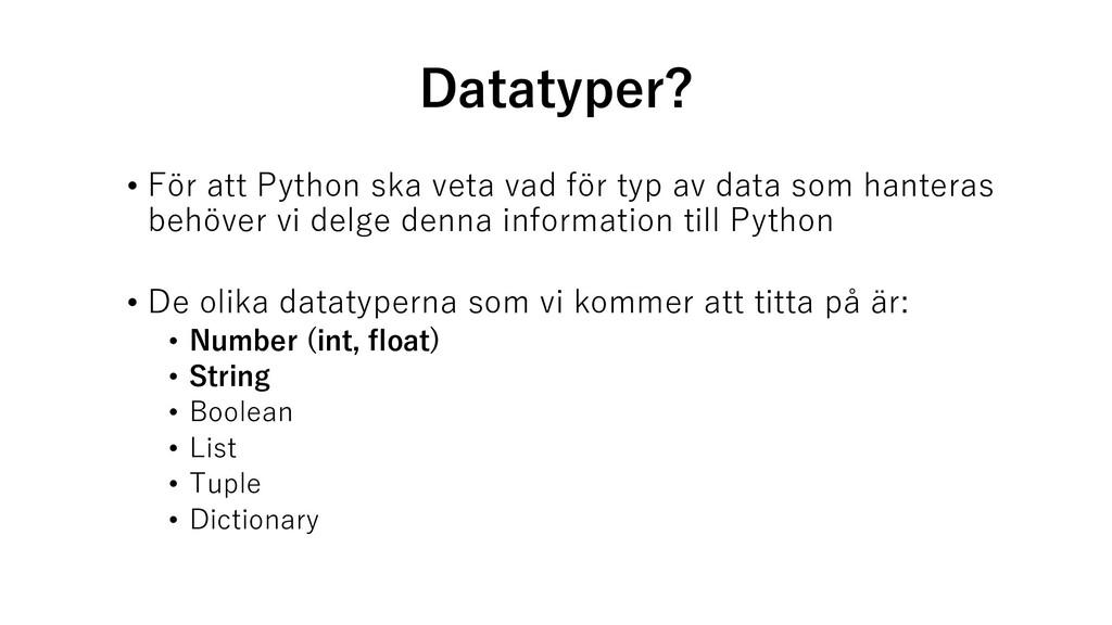 Datatyper? • För att Python ska veta vad för ty...