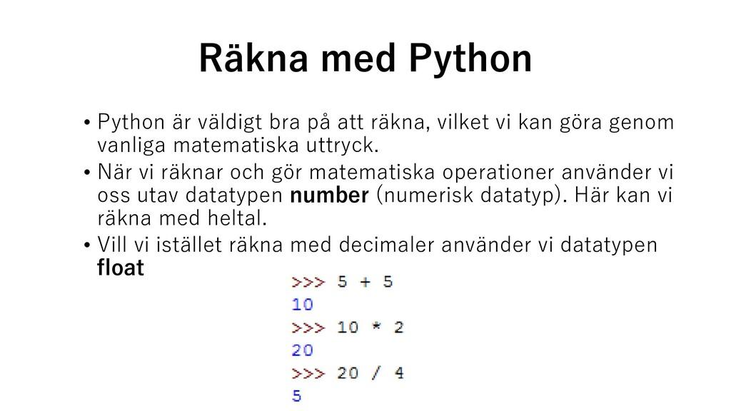 Räkna med Python • Python är väldigt bra på att...