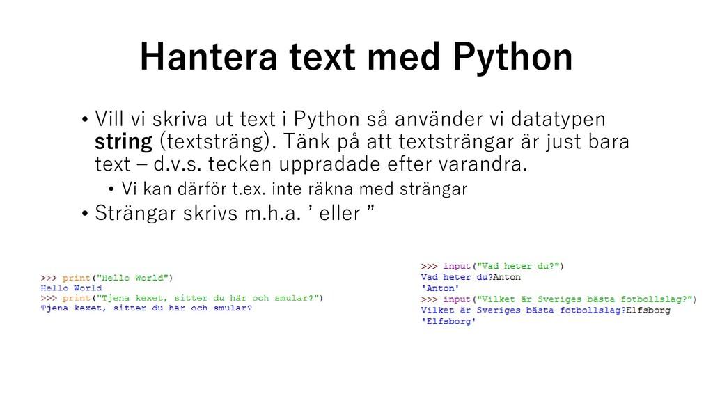 Hantera text med Python • Vill vi skriva ut tex...