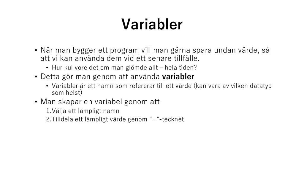 Variabler • När man bygger ett program vill man...