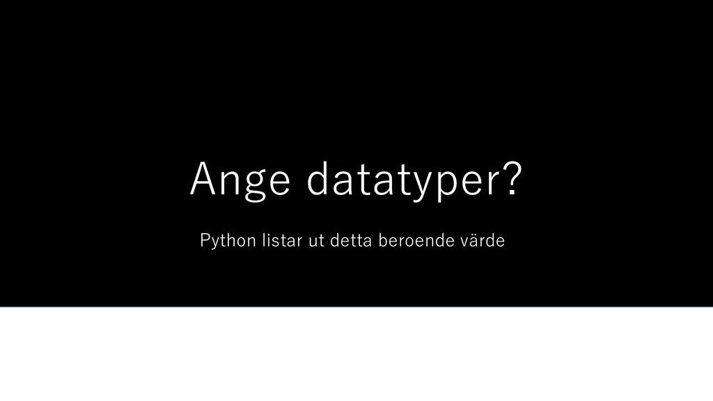 Ange datatyper? Python listar ut detta beroende...