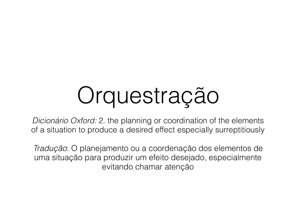 Orquestração Dicionário Oxford: 2. the planning...