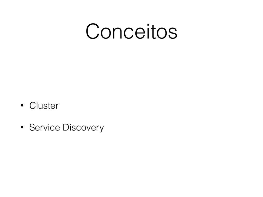 Conceitos • Cluster • Service Discovery