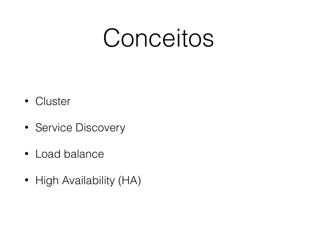 Conceitos • Cluster • Service Discovery • Load ...