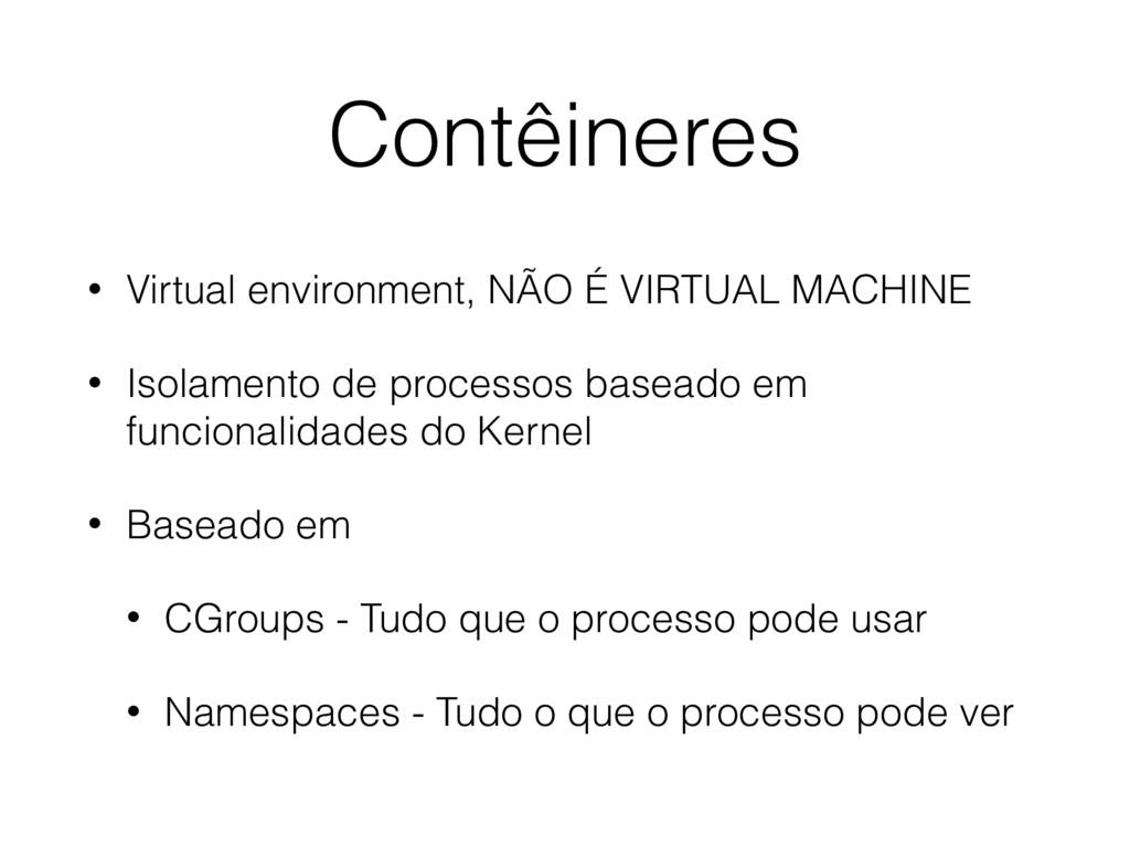 Contêineres • Virtual environment, NÃO É VIRTUA...