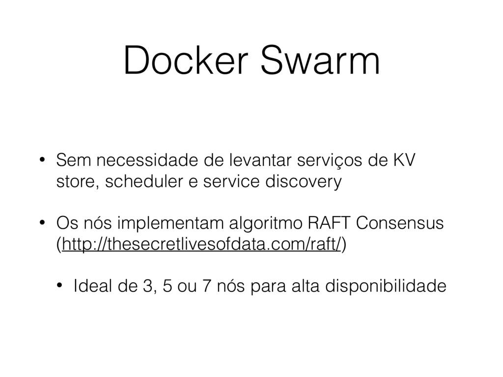 Docker Swarm • Sem necessidade de levantar serv...