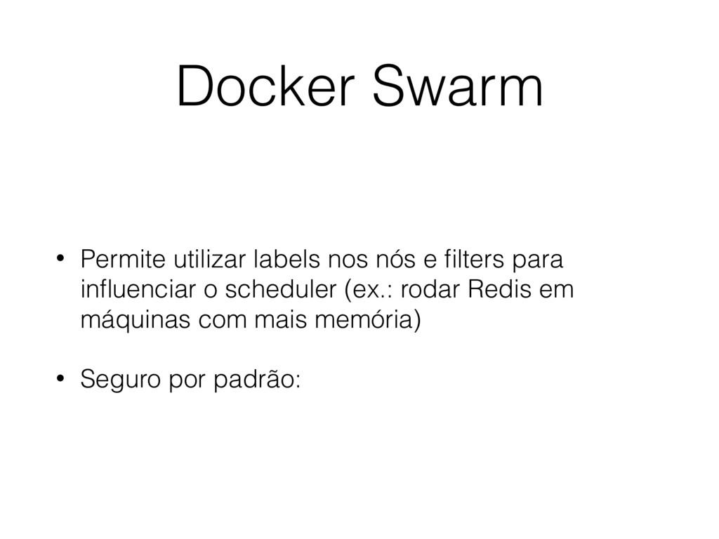 Docker Swarm • Permite utilizar labels nos nós ...