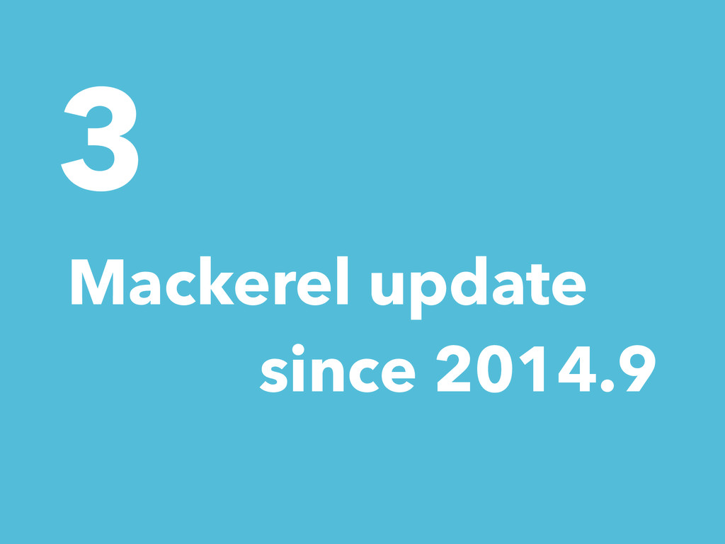 3 Mackerel update since 2014.9