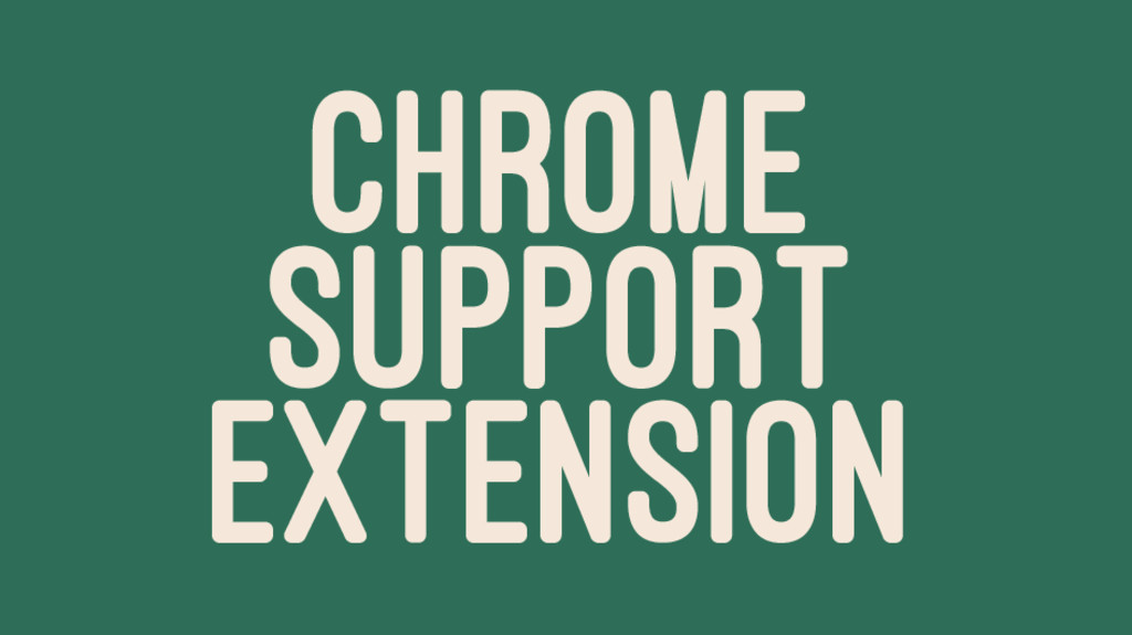 CHROME SUPPORT EXTENSION