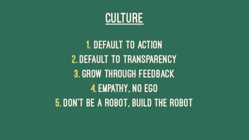 CULTURE 1. Default to Action 2. Default to Tran...