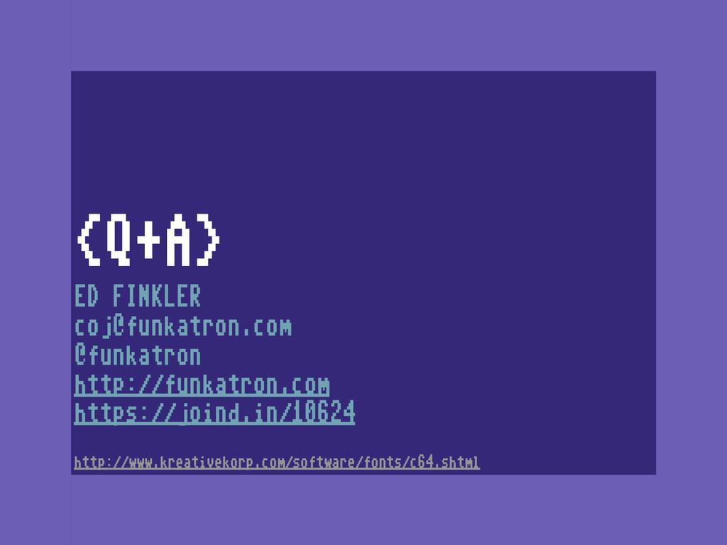 Q+A ED FINKLER coj@funkatron.com @funkatron h...