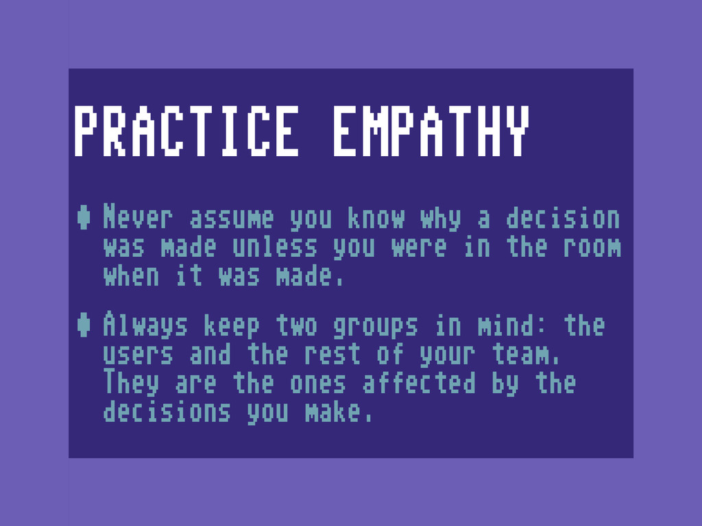 PRACTICE EMPATHY •Never assume you know why a d...