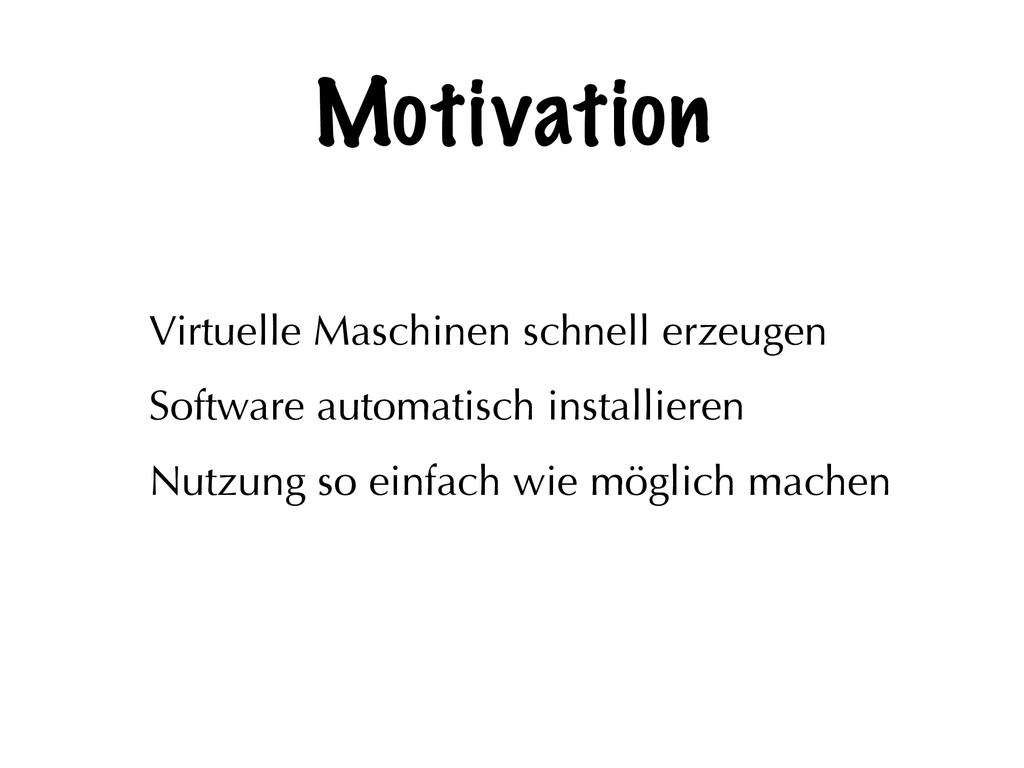 Motivation Virtuelle Maschinen schnell erzeugen...