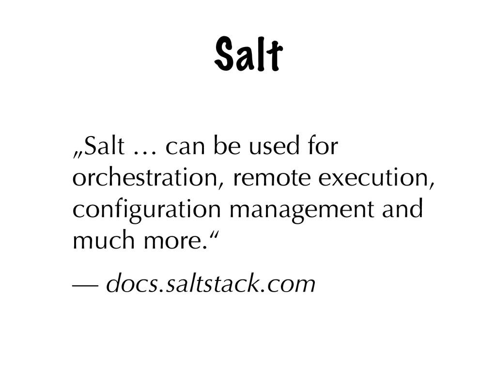 """Salt """"Salt … can be used for orchestration, rem..."""