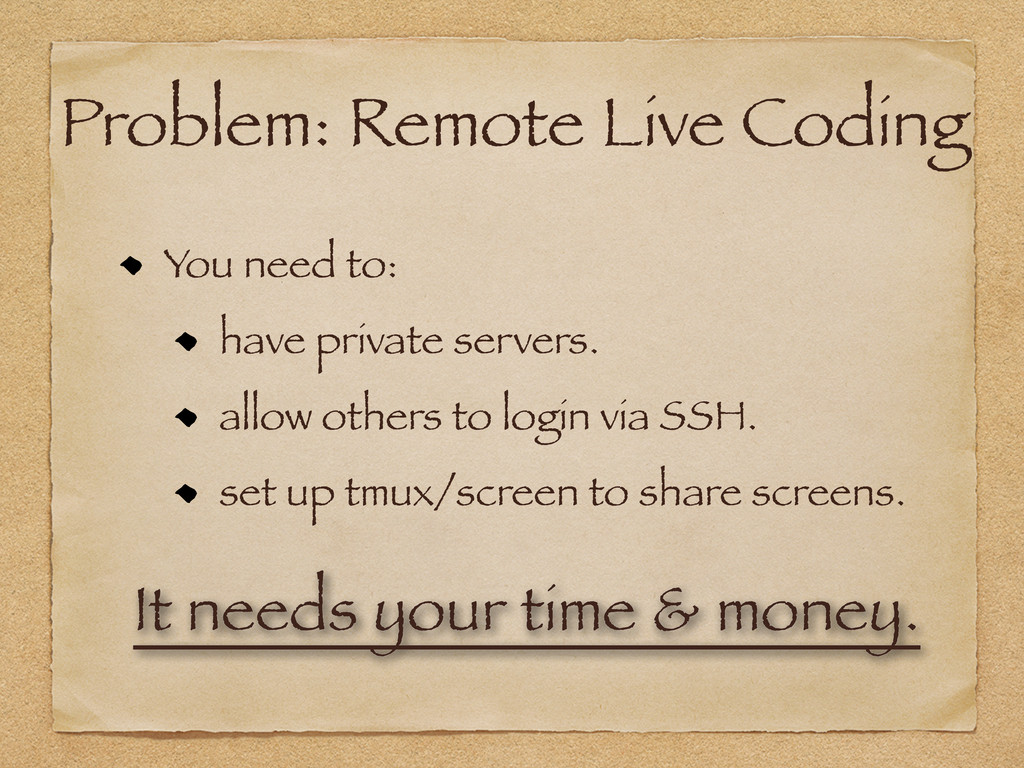 Problem: Remote Live Coding You need to: have p...