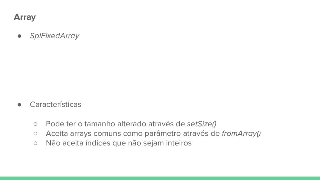 Array ● SplFixedArray ● Características ○ Pode ...