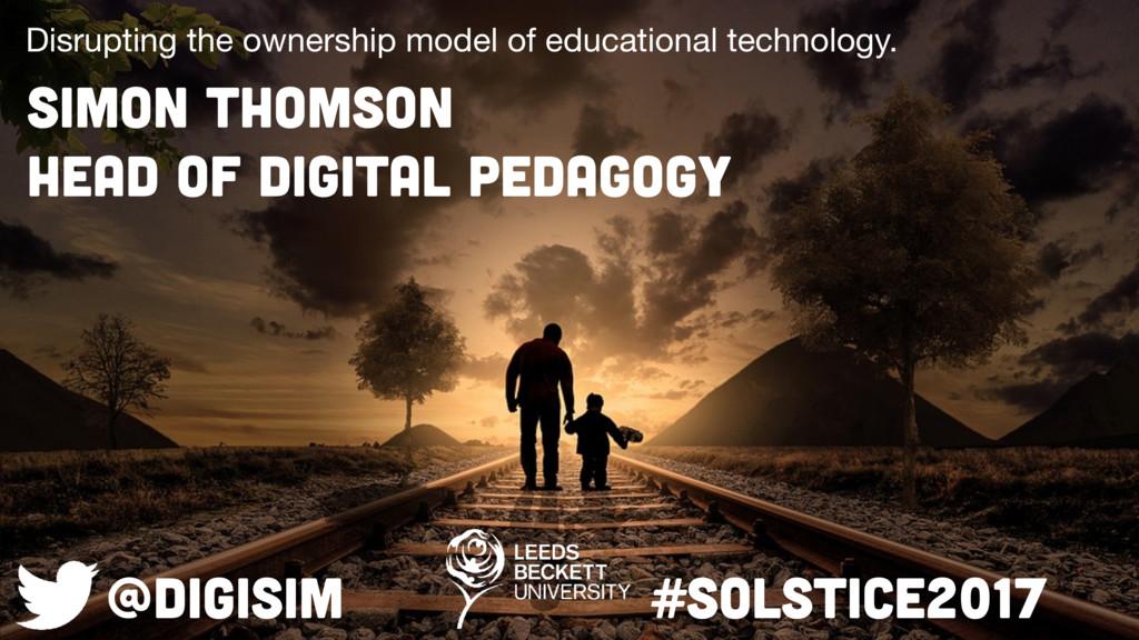 SIMON THOMSON Head of Digital PEDAGOGY Disrupti...