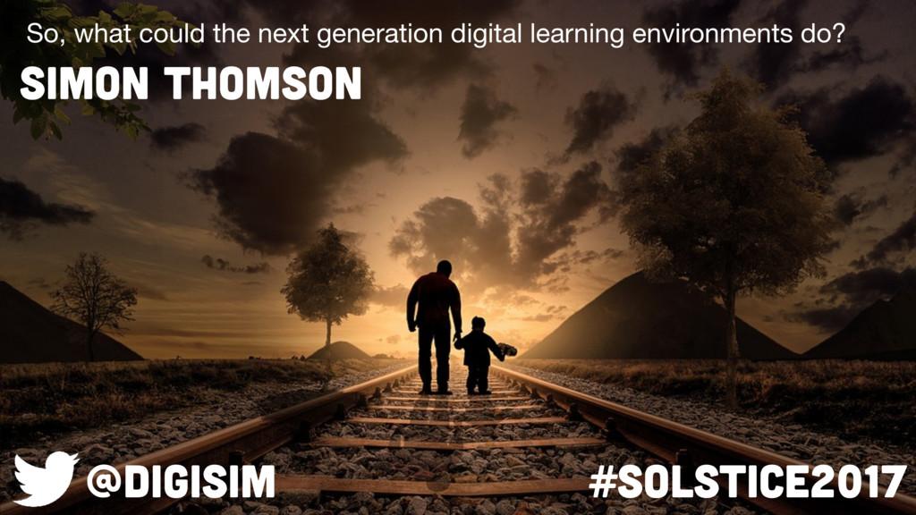 SIMON THOMSON So, what could the next generatio...