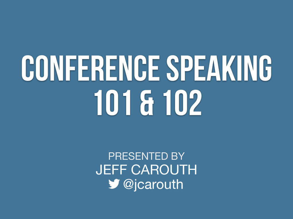 PRESENTED BY JEFF CAROUTH @jcarouth conference ...