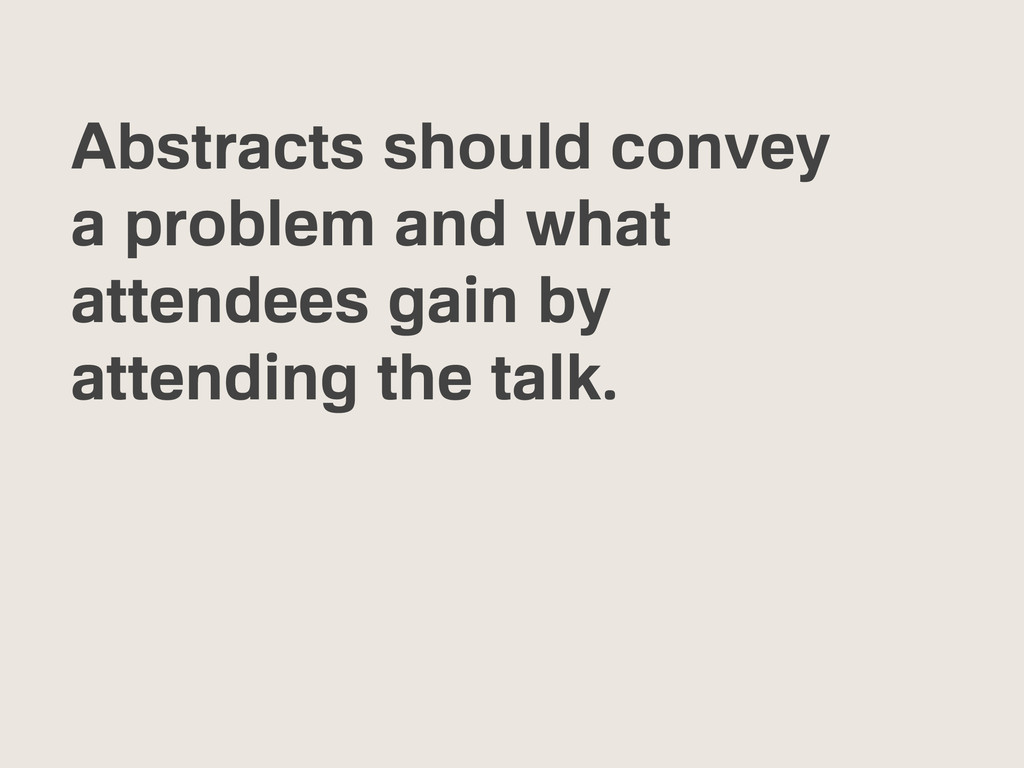 Abstracts should convey a problem and what atte...