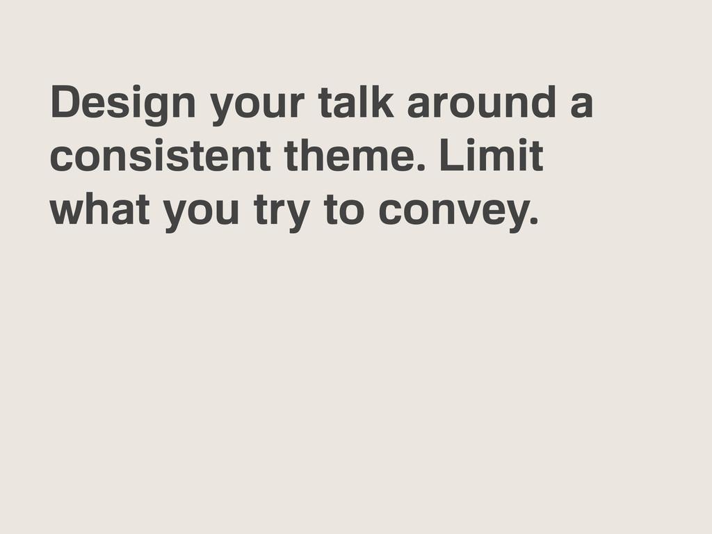 Design your talk around a consistent theme. Lim...