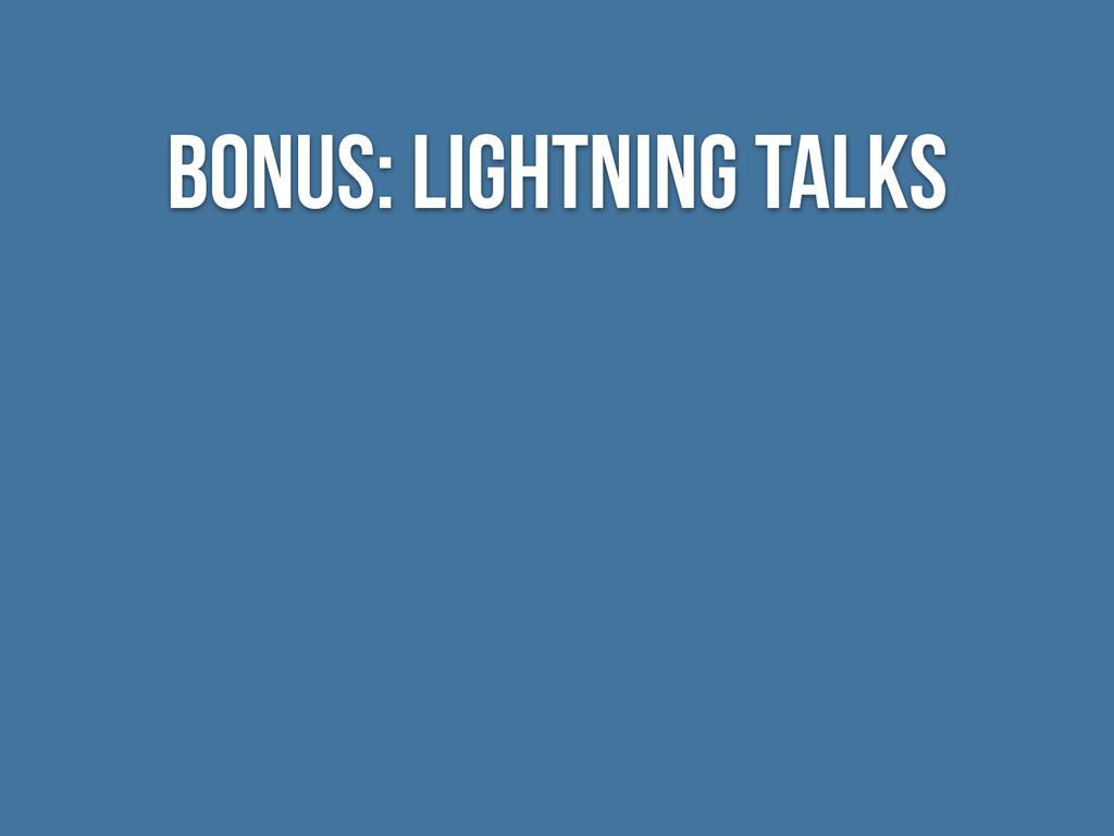 BONUS: LIGHTNING TALKS