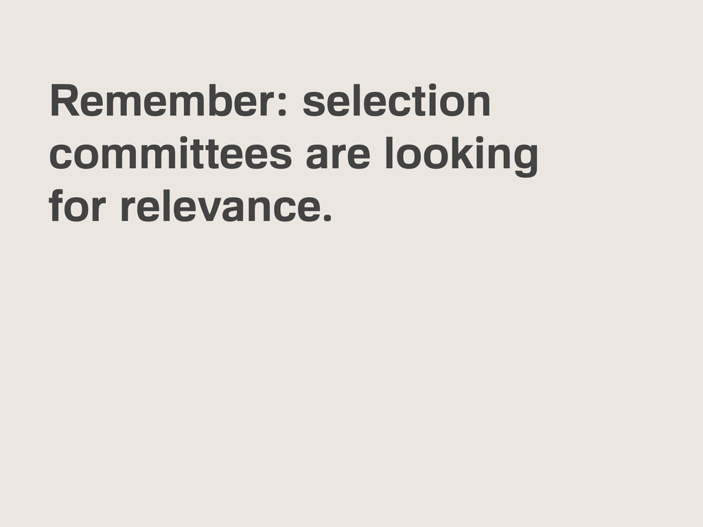Remember: selection committees are looking for ...