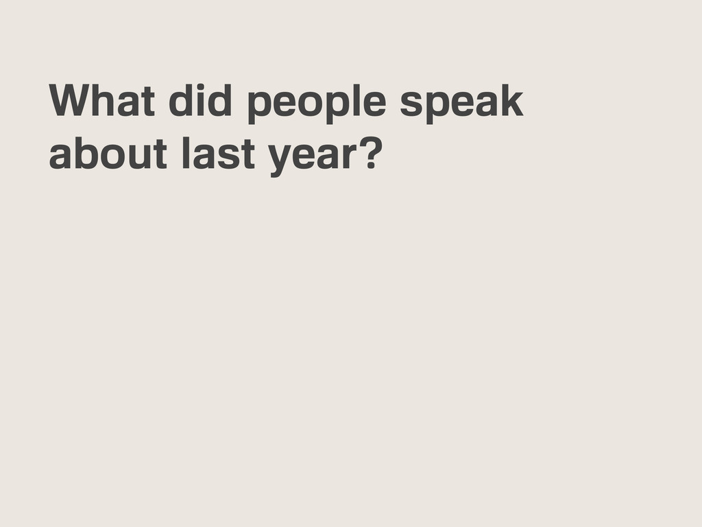 What did people speak about last year?