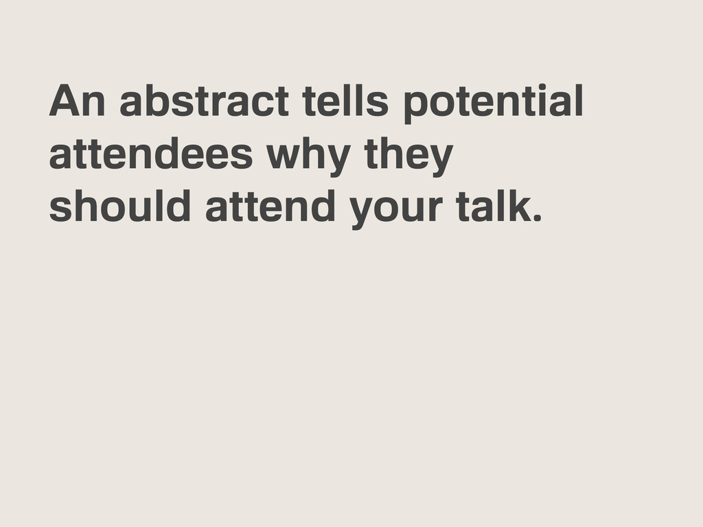 An abstract tells potential attendees why they ...