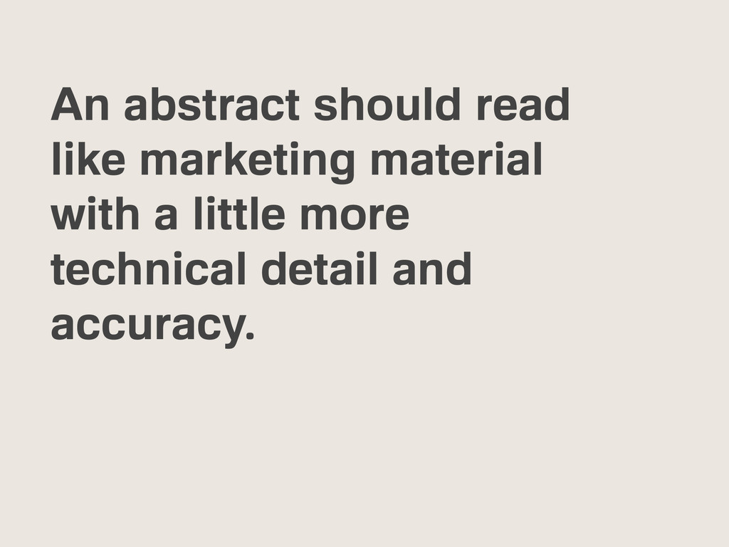 An abstract should read like marketing material...