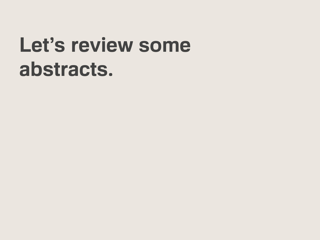 Let's review some abstracts.
