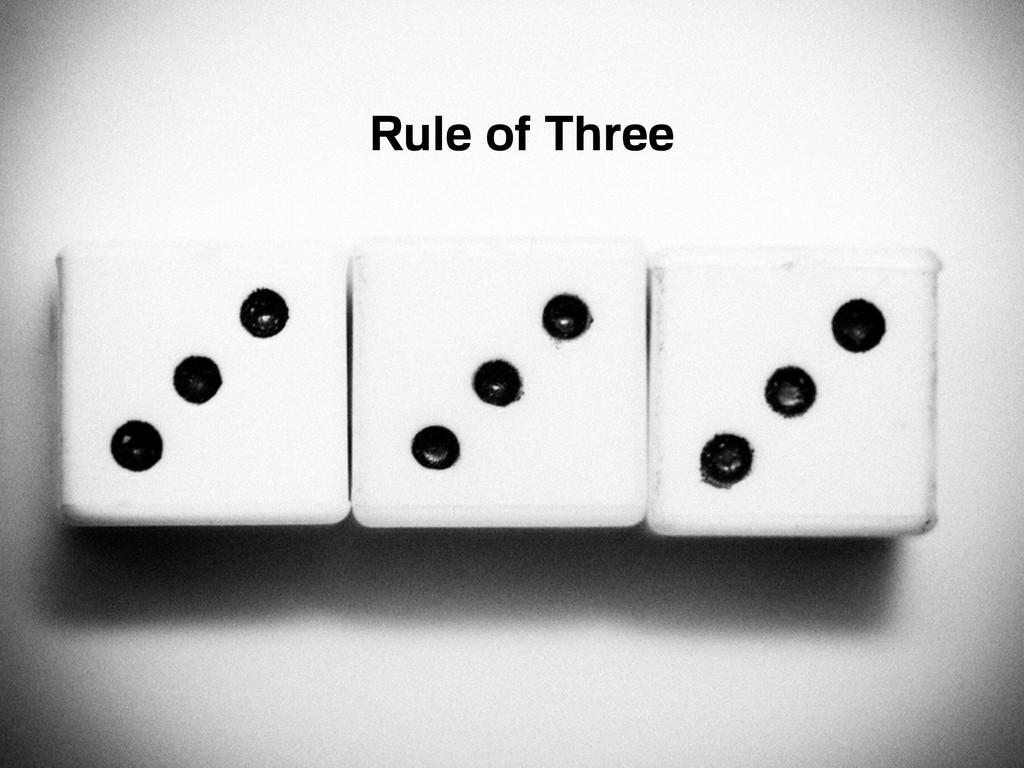 Rule of Three Rule of Three