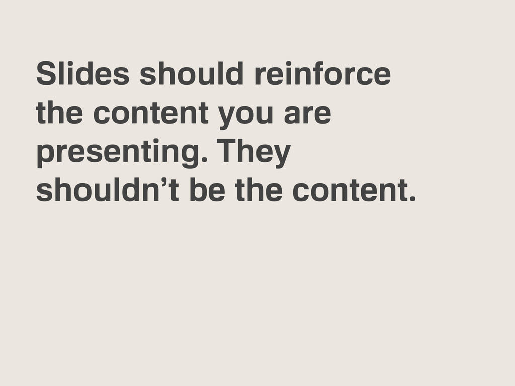 Slides should reinforce the content you are pre...