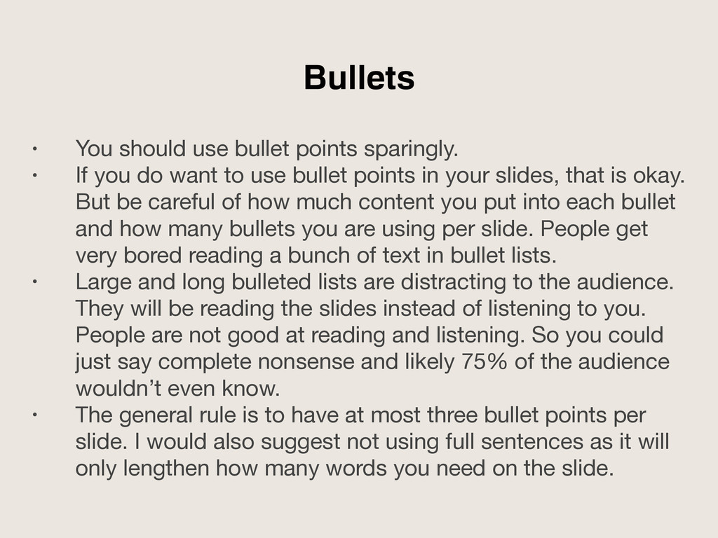 • You should use bullet points sparingly.  • If...