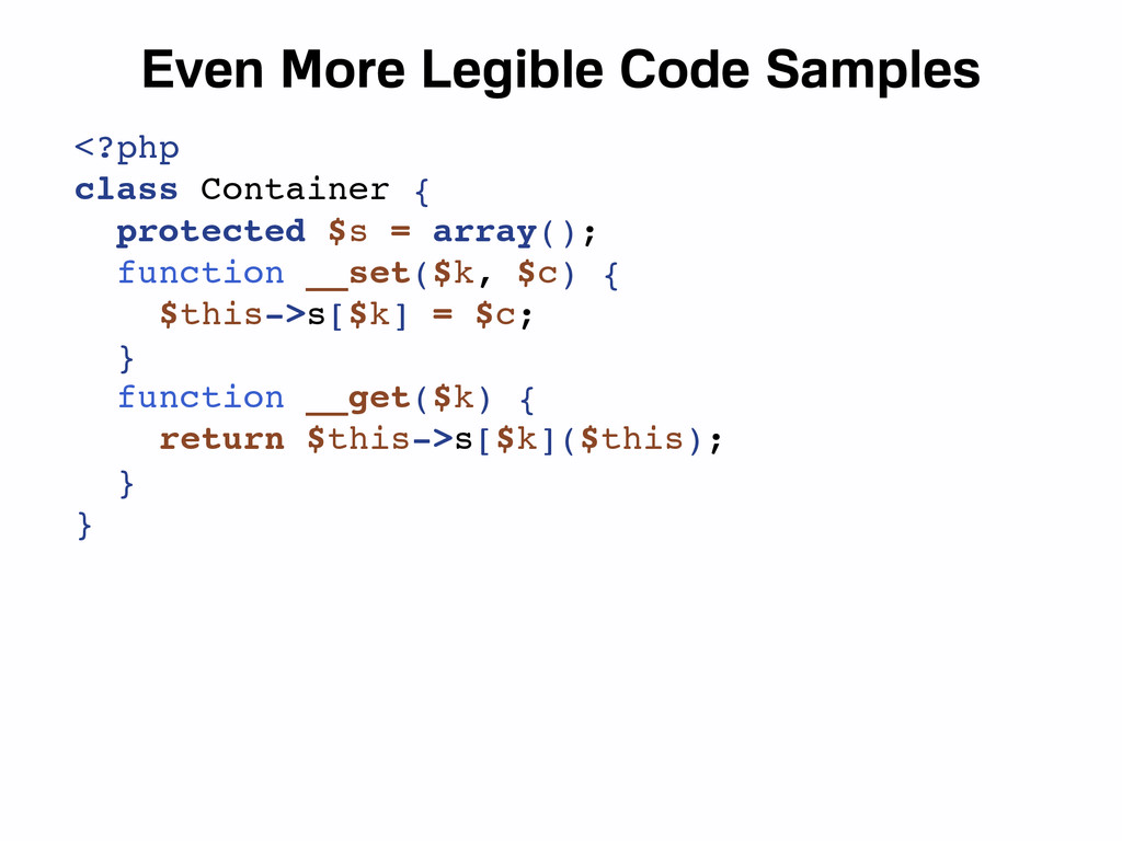 Even More Legible Code Samples <?php class Cont...
