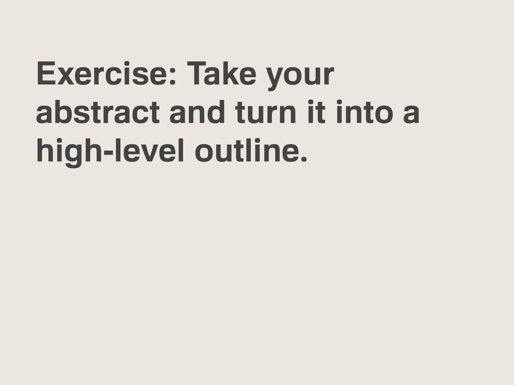 Exercise: Take your abstract and turn it into a...