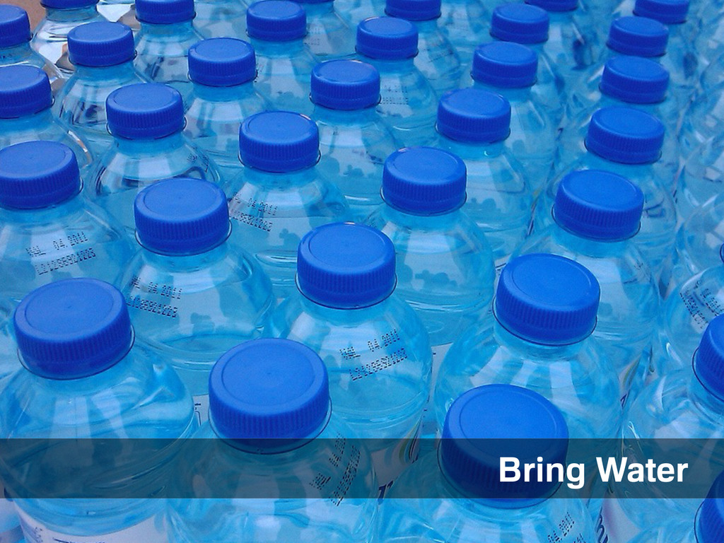 Bring water with you Bring Water
