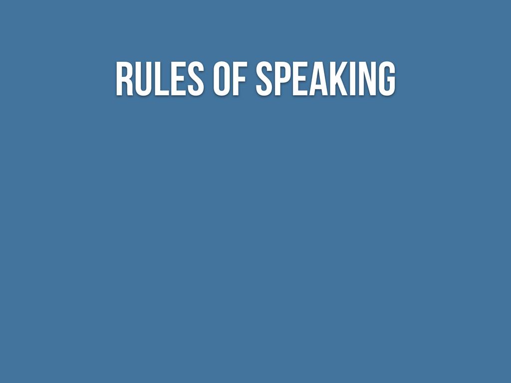 Rules of Speaking